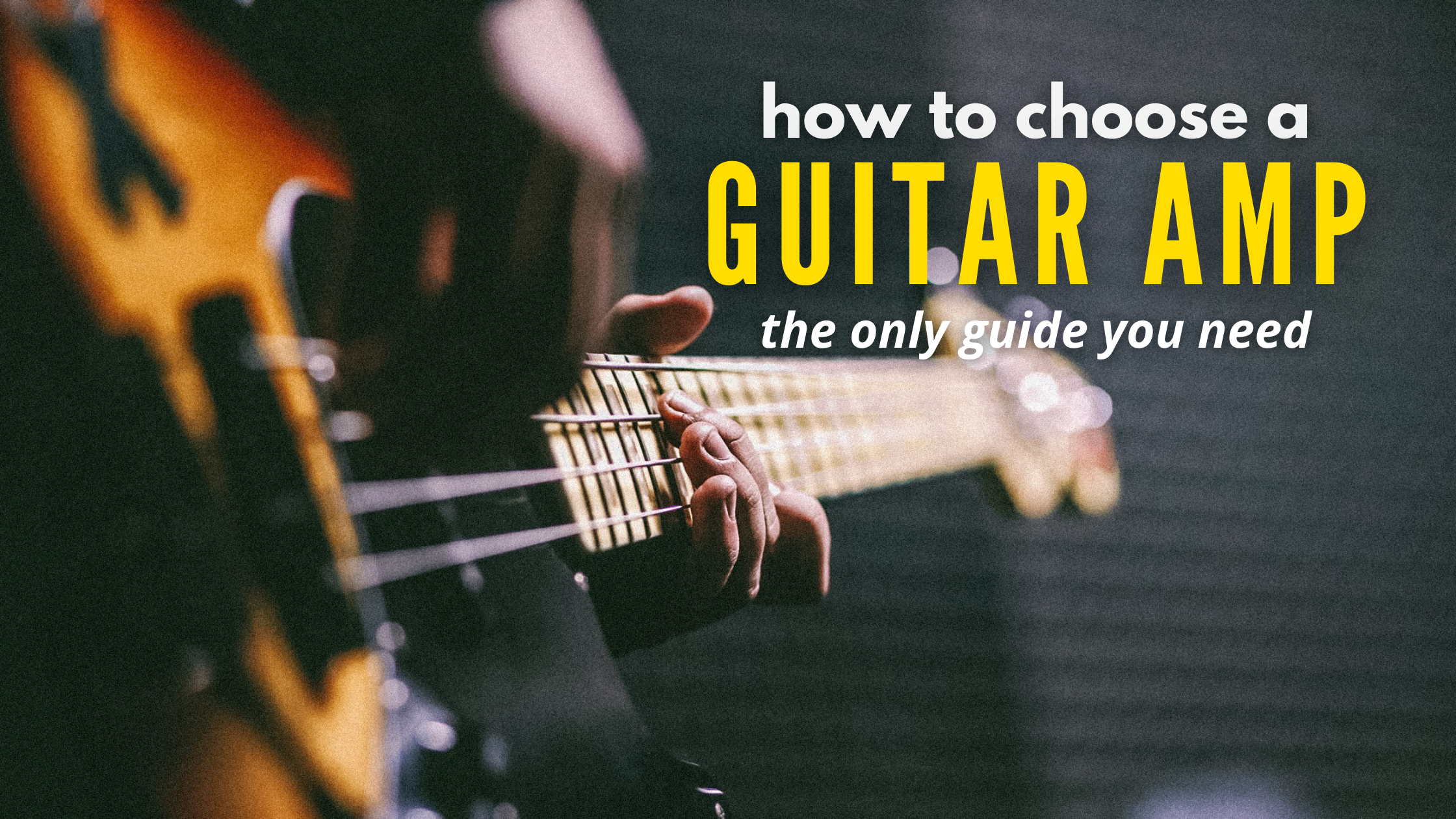 How to Choose a Guitar Amp: The Only Guide You Need